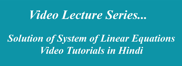 Solution of System of Linear Equations Video Tutorials in Hindi