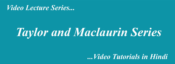 Taylor and Maclaurin Series Video Tutorials in Hindi